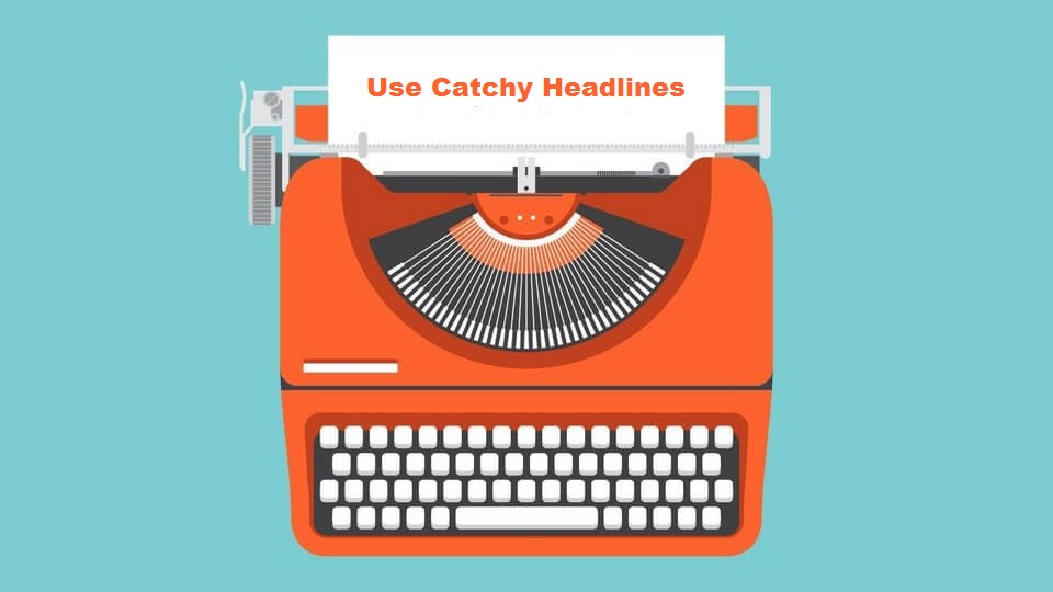 Use Catchy Headlines