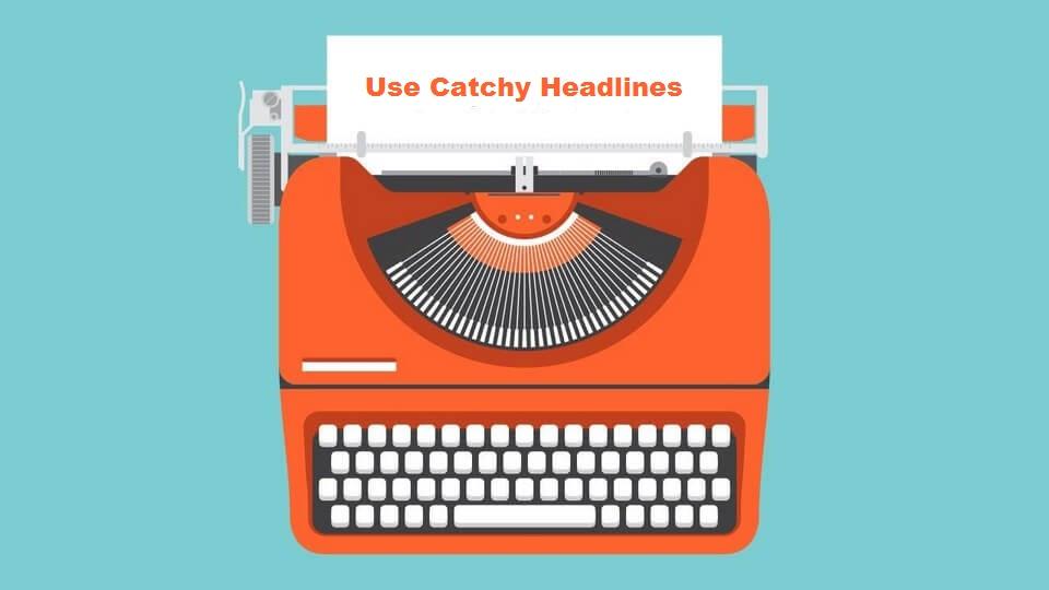 Use Catchy Headlines