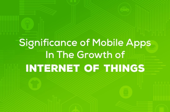 Significance of Mobile Apps in the growth of IoT