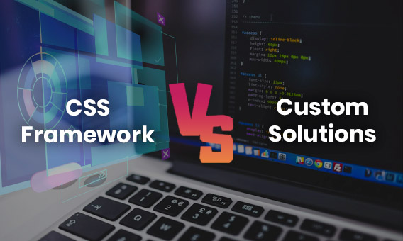 CSS Framework vs Custom Solutions